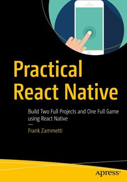 Abbildung von Zammetti   Practical React Native   1st ed.   2018   Build Two Full Projects and On...