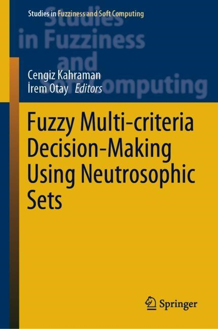 Fuzzy Multi-criteria Decision-Making Using Neutrosophic Sets | Kahraman / Otay | 1st ed. 2019, 2018 | Buch (Cover)