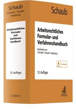 Abbildung von Schaub | Arbeitsrechtliches Formular- und Verfahrenshandbuch | 13., neu bearbeitete Auflage | 2019