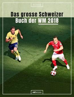 Abbildung von Schaub / Steiger | Das grosse Schweizer Buch der WM 2018 | 2018