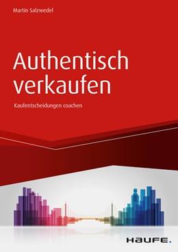 Abbildung von Salzwedel | Authentisch verkaufen | 1. Auflage 2018 | 2018 | Der Verkäufer als Coach im Ent...