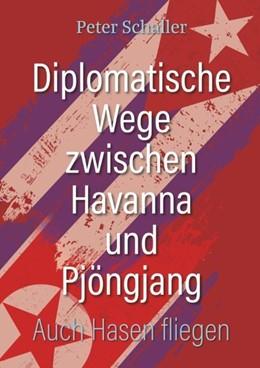 Abbildung von Schaller   Diplomatische Wege zwischen Havanna und Pjöngjang   2018   Auch Hasen fliegen