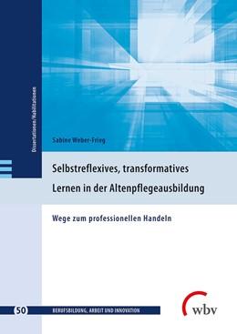 Abbildung von Weber-Frieg | Selbstreflexives, transformatives Lernen in der Altenpflegeausbildung | 1. Auflage | 2018 | beck-shop.de