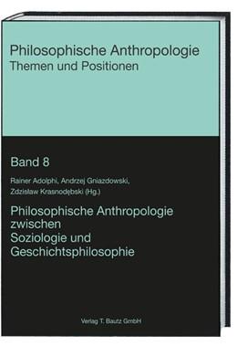 Abbildung von Adolphi / Gniazdowski / Krasnodebski   Philosophische Anthropologie zwischen Soziologie und Geschichtsphilosophie   2018