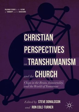 Abbildung von Donaldson / Cole-Turner | Christian Perspectives on Transhumanism and the Church | 1st ed. 2018 | 2018 | Chips in the Brain, Immortalit...