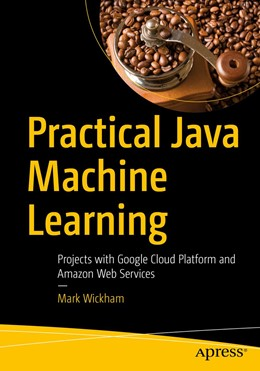 Abbildung von Wickham | Practical Java Machine Learning | 1st ed. | 2018 | Projects with Google Cloud Pla...