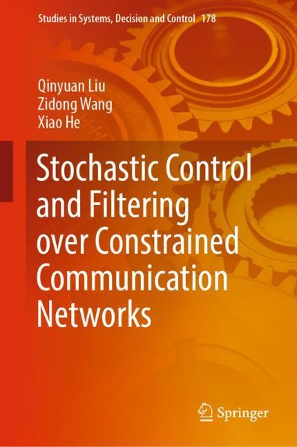 Stochastic Control and Filtering over Constrained Communication Networks | Liu / Wang / He | 1st ed. 2019, 2018 | Buch (Cover)