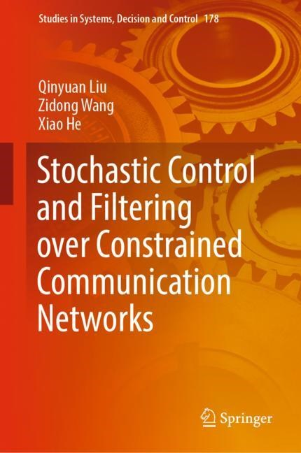 Abbildung von Liu / Wang / He | Stochastic Control and Filtering over Constrained Communication Networks | 1st ed. 2019 | 2018