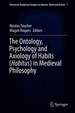 Abbildung von Roques / Faucher | The Ontology, Psychology and Axiology of Habits (Habitus) in Medieval Philosophy | 1. Auflage | 2019 | 7 | beck-shop.de