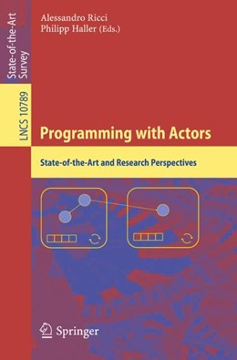 Abbildung von Ricci / Haller | Programming with Actors | 1st ed. 2018 | 2018 | State-of-the-Art and Research ... | 10789