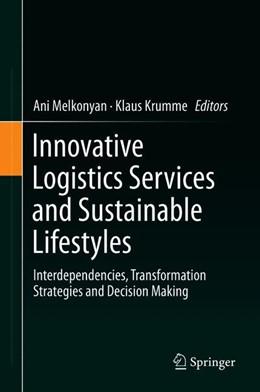 Abbildung von Melkonyan / Krumme | Innovative Logistics Services and Sustainable Lifestyles | 1st ed. 2019 | 2019 | Interdependencies, Transformat...