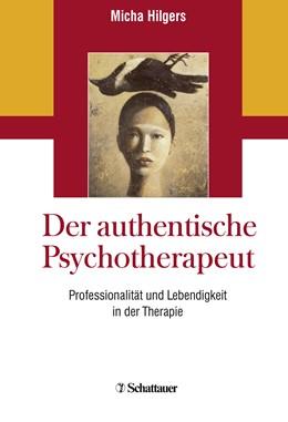 Abbildung von Hilgers   Der authentische Psychotherapeut   1. Auflage   2018   beck-shop.de