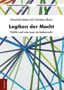 Abbildung von Meier / Blum   Logiken der Macht   2018   Politik und wie man sie beherr...