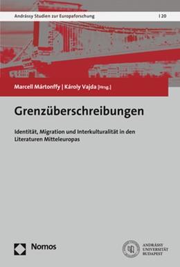Abbildung von Mártonffy / Vajda | Grenzüberschreibungen | 2018 | Identität, Migration und Inter...