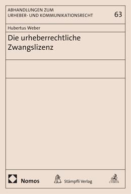 Abbildung von Weber | Die urheberrechtliche Zwangslizenz | 1. Auflage | 2018 | beck-shop.de