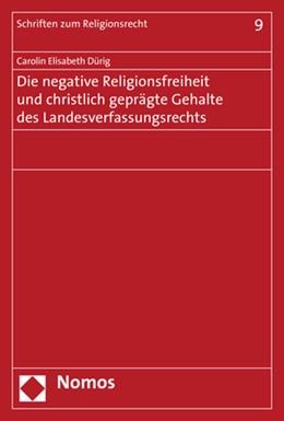 Abbildung von Dürig | Die negative Religionsfreiheit und christlich geprägte Gehalte des Landesverfassungsrechts | 1. Auflage | 2018 | beck-shop.de