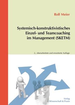 Abbildung von Meier   Systemisch-konstruktivistisches Einzel- und Teamcoaching im Management (SKETM)   2., überarbeitete und erweiterte Auflage   2018
