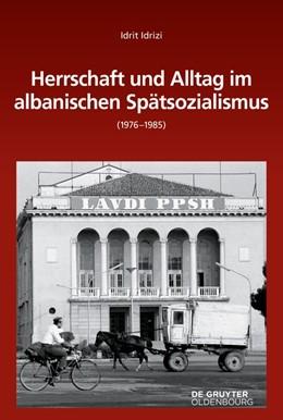 Abbildung von Idrizi | Herrschaft und Alltag im albanischen Spätsozialismus (1976-1985) | 1. Auflage | 2018 | beck-shop.de