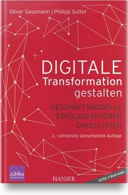 Abbildung von Gassmann / Sutter | Digitale Transformation gestalten | 2., überarbeitete und erweiterte Auflage | 2019 | Geschäftsmodelle Erfolgsfaktor...
