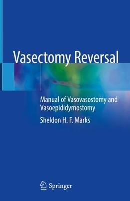 Abbildung von Marks   Vasectomy Reversal   1st ed. 2019   2018   Manual of Vasovasostomy and Va...
