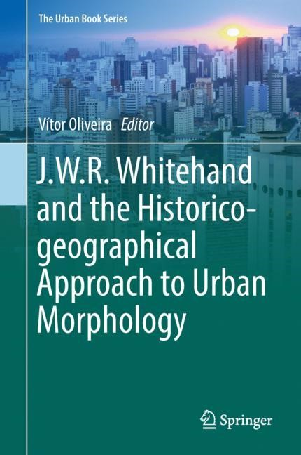 J.W.R. Whitehand and the Historico-geographical Approach to Urban Morphology | Oliveira | 1st ed. 2019, 2018 | Buch (Cover)