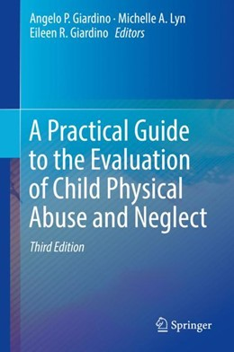 Abbildung von Giardino / Lyn | A Practical Guide to the Evaluation of Child Physical Abuse and Neglect | 3rd ed. 2019 | 2018