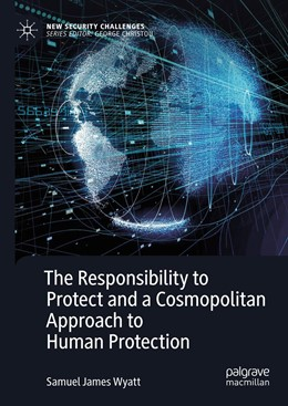 Abbildung von Wyatt   The Responsibility to Protect and a Cosmopolitan Approach to Human Protection   1st ed. 2019   2018