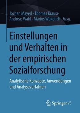 Abbildung von Mayerl / Krause / Wahl / Wuketich | Einstellungen und Verhalten in der empirischen Sozialforschung | 2018 | Analytische Konzepte, Anwendun...