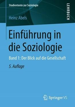 Abbildung von Abels | Einführung in die Soziologie | 5. Aufl. 2019, grundlegend überarb. u. aktual. | 2018 | Band 1: Der Blick auf die Gese...