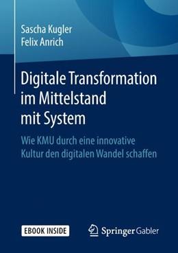 Abbildung von Kugler / Anrich | Digitale Transformation im Mittelstand mit System | 1. Auflage | 2018 | beck-shop.de