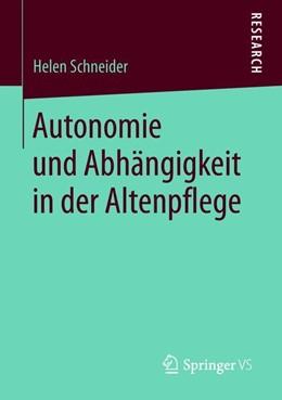 Abbildung von Schneider | Autonomie und Abhängigkeit in der Altenpflege | 2018