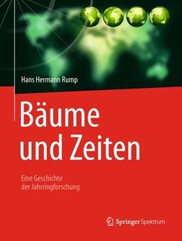 Abbildung von Rump | Bäume und Zeiten – Eine Geschichte der Jahrringforschung | 1. Auflage | 2018 | beck-shop.de
