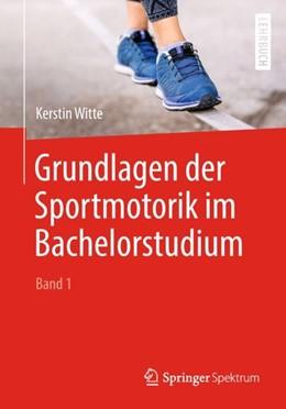 Abbildung von Witte | Grundlagen der Sportmotorik im Bachelorstudium (Band 1) | 2018
