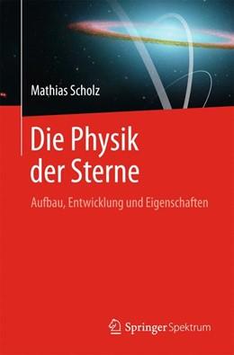 Abbildung von Scholz | Die Physik der Sterne | 2018 | Aufbau, Entwicklung und Eigens...
