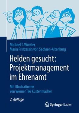 Abbildung von Wurster / Prinzessin von Sachsen-Altenburg | Helden gesucht: Projektmanagement im Ehrenamt | 2., akt. Aufl. 2019 | 2018 | Mit Illustrationen von Werner ...