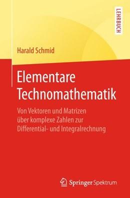 Abbildung von Schmid | Elementare Technomathematik | 2018 | Von Vektoren und Matrizen über...