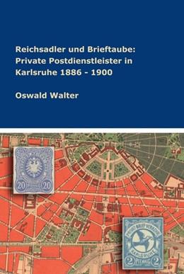 Abbildung von Walter | Reichsadler und Brieftaube: Private Postdienstleister in Karlsruhe 1886 - 1900 | 1. Auflage | 2018 | beck-shop.de