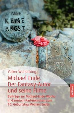 Abbildung von Wehdeking | Michael Ende. Der Fantasy-Autor und seine Filme | 1. Auflage | 2018 | beck-shop.de