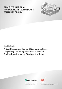 Abbildung von Holfelder / Uhlmann | Entwicklung eines hochauflösenden wellenlängendispersiven Spektrometers für den Spektralbereich harter Röntgenstrahlung. | 2018
