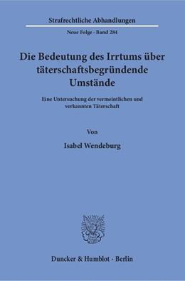 Abbildung von Wendeburg | Die Bedeutung des Irrtums über täterschaftsbegründende Umstände | 1. Auflage | 2018 | Eine Untersuchung der vermeint...