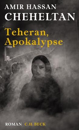 Abbildung von Cheheltan, Amir Hassan | Teheran, Apokalypse | 2. Auflage | 2018 | beck-shop.de