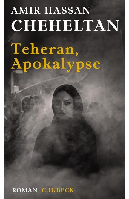 Cover: Amir Hassan Cheheltan, Teheran, Apokalypse