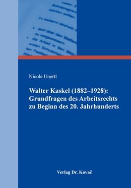 Abbildung von Unertl | Walter Kaskel (1882–1928): Grundfragen des Arbeitsrechts zu Beginn des 20. Jahrhunderts | 2018 | 82