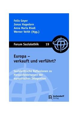 Abbildung von Geyer / Jonas / Riedl / Veith | Europa - verkauft und verführt? | 2018 | Sozialethische Reflexionen zu ... | 19