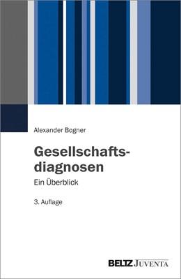 Abbildung von Bogner | Gesellschaftsdiagnosen | 3., überarbeitete Aufl. | 2018 | Ein Überblick