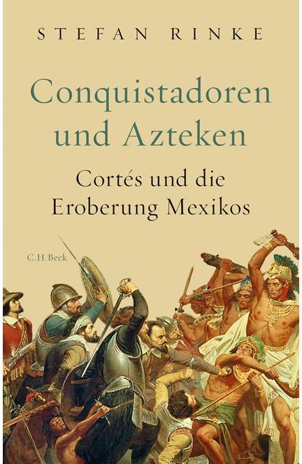 Cover: Stefan Rinke, Conquistadoren und Azteken