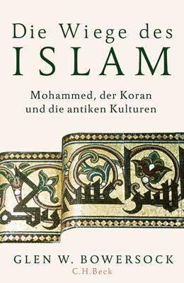 Abbildung von Bowersock, Glen W. | Die Wiege des Islam | 2019 | Mohammed, der Koran und die an...