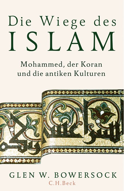 Cover: Glen W. Bowersock, Die Wiege des Islam
