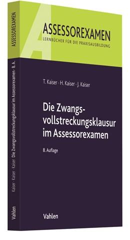 Abbildung von Kaiser / Kaiser / Kaiser | Die Zwangsvollstreckungsklausur im Assessorexamen | 8., neu bearbeitete Auflage | 2019