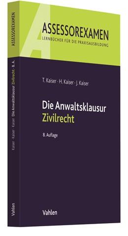 Abbildung von Kaiser / Kaiser / Kaiser | Die Anwaltsklausur Zivilrecht | 8., neu bearbeitete Auflage | 2019